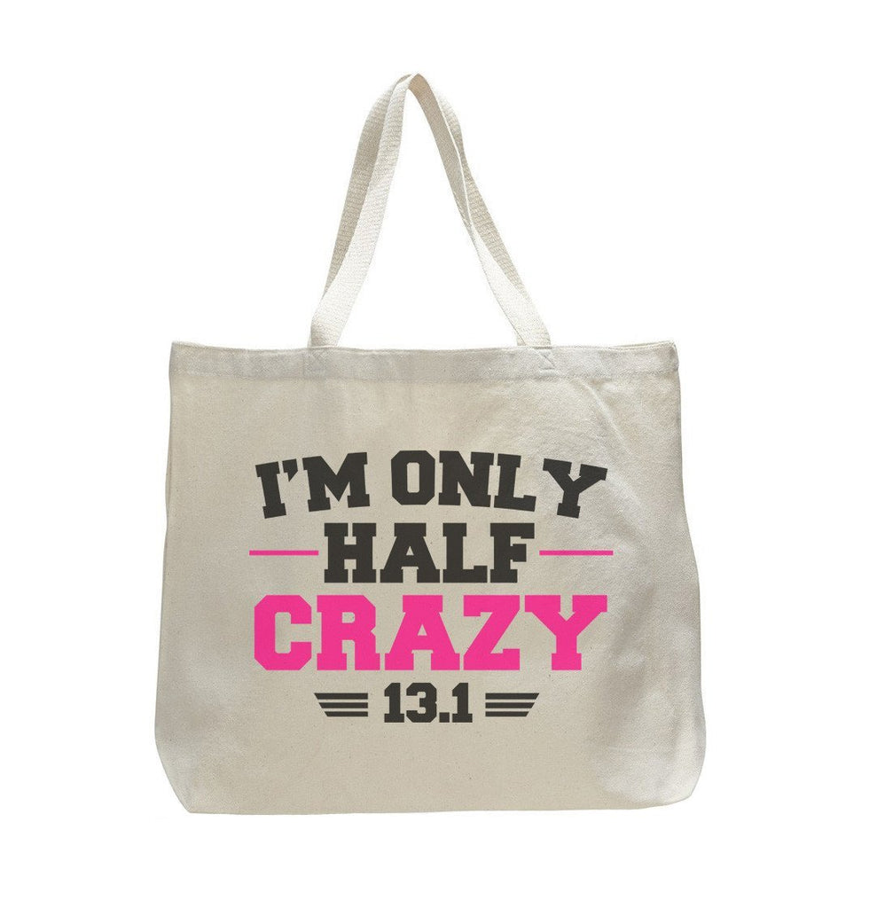 I'M Only Half Crazy 13.1 - Trendy Natural Canvas Bag - Funny and Unique - Tote Bag Funny Shirt