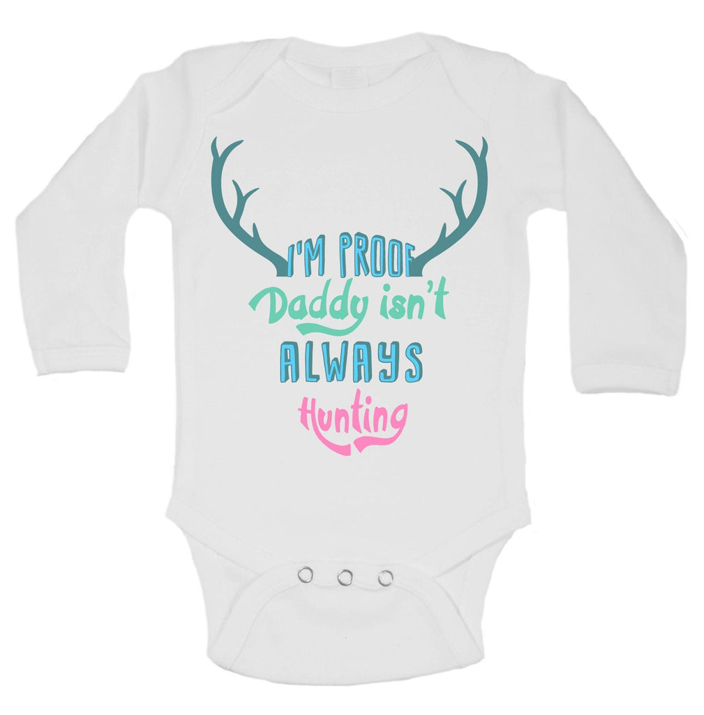 I'm Proof Daddy Isn'T Always Hunting Funny Kids Onesie Funny Shirt Long Sleeve 0-3 Months