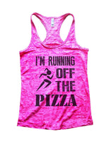 Im Running Off The Pizza Burnout Tank Top By Funny Threadz Funny Shirt Small / Shocking Pink