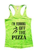 Im Running Off The Pizza Burnout Tank Top By Funny Threadz Funny Shirt Small / Neon Green