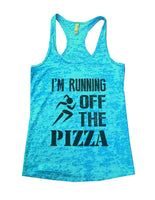 Im Running Off The Pizza Burnout Tank Top By Funny Threadz Funny Shirt Small / Tahiti Blue