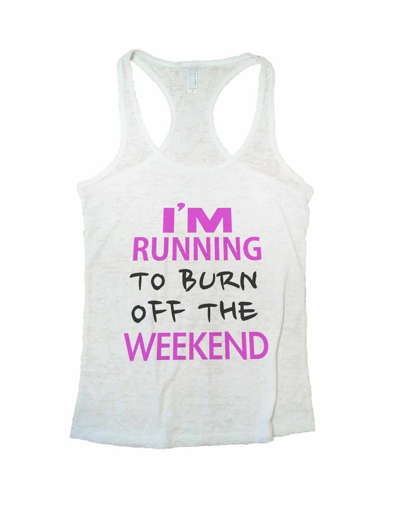I'm Running To Burn Off The Weekend Burnout Tank Top By Funny Threadz Funny Shirt Small / White