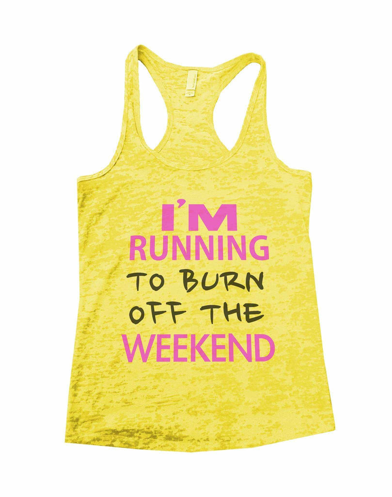 I'm Running To Burn Off The Weekend Burnout Tank Top By Funny Threadz Funny Shirt Small / Yellow