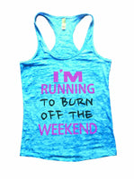 I'm Running To Burn Off The Weekend Burnout Tank Top By Funny Threadz Funny Shirt Small / Tahiti Blue
