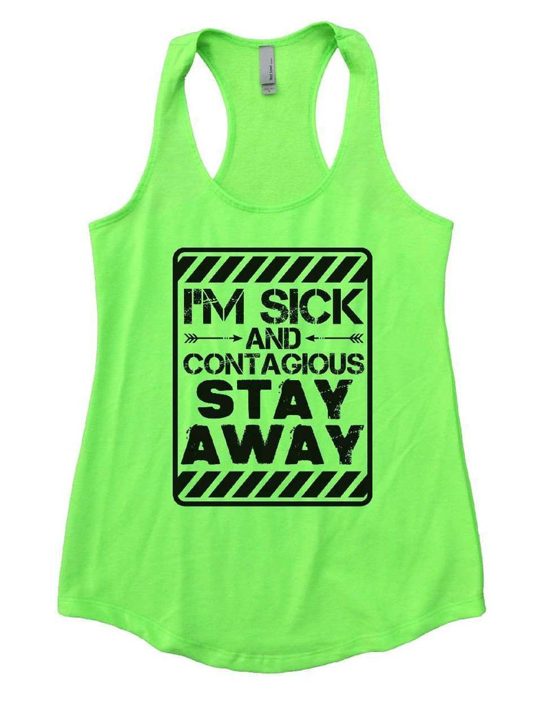 I'M SICK AND CONTAGIOUS STAY AWAY Womens Workout Tank Top Funny Shirt Small / Neon Green