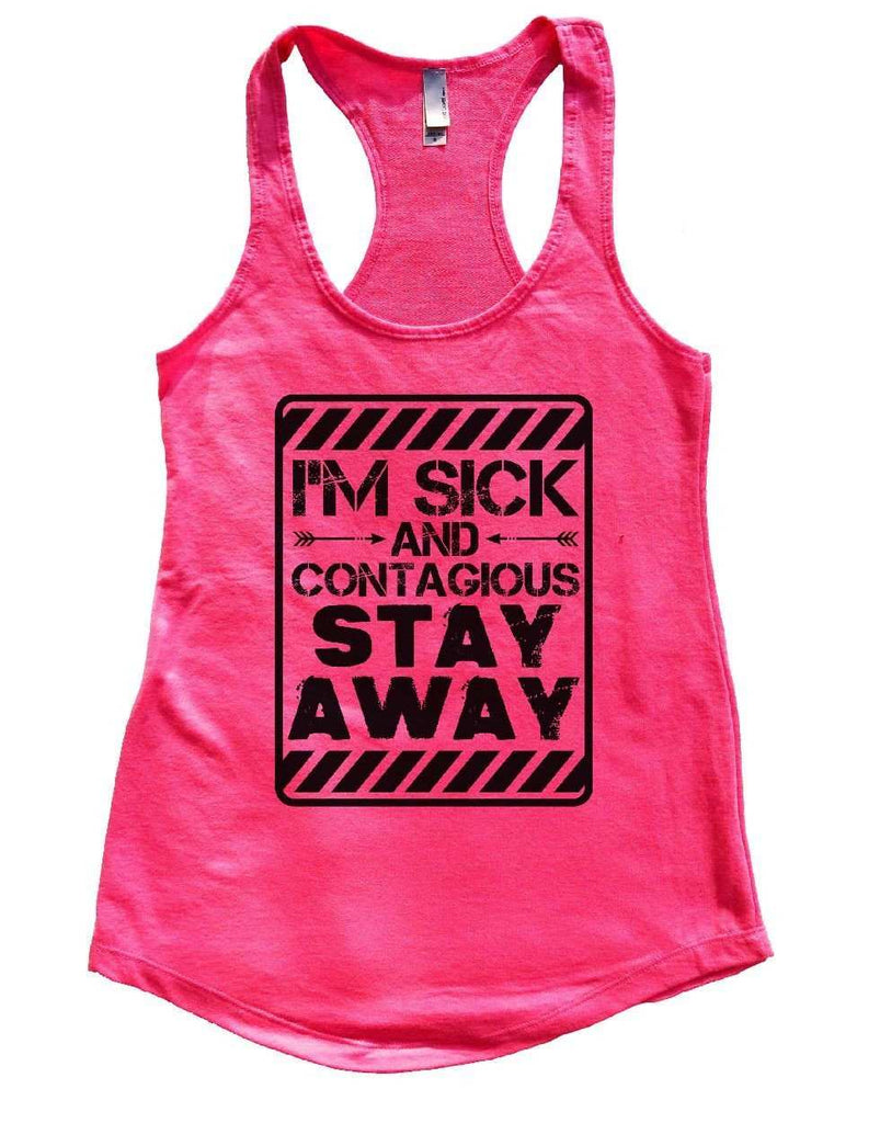 I'M SICK AND CONTAGIOUS STAY AWAY Womens Workout Tank Top Funny Shirt Small / Hot Pink