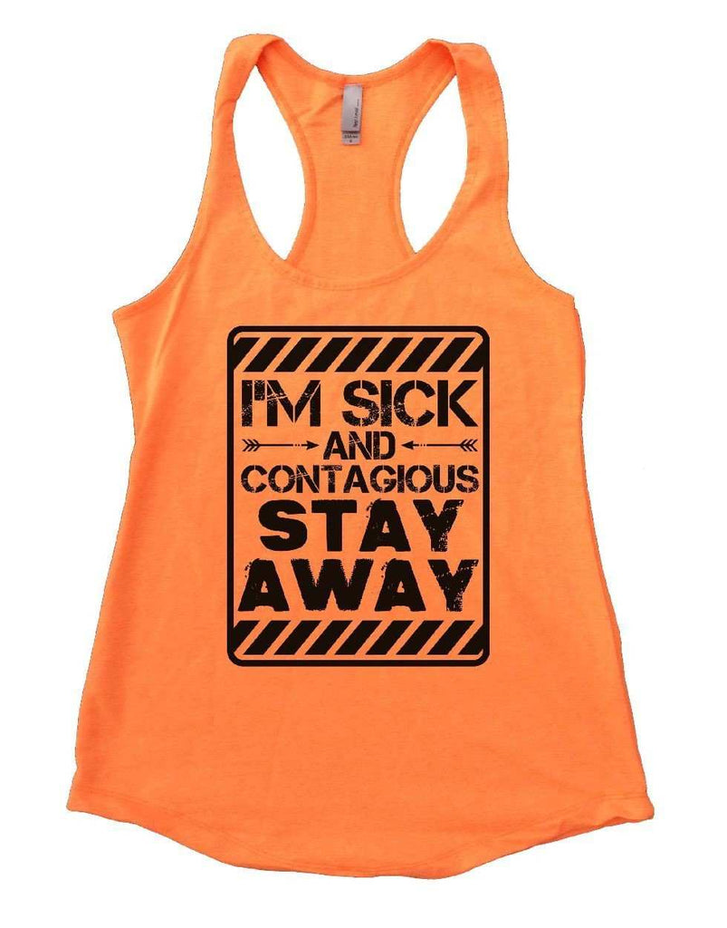 I'M SICK AND CONTAGIOUS STAY AWAY Womens Workout Tank Top Funny Shirt Small / Neon Orange