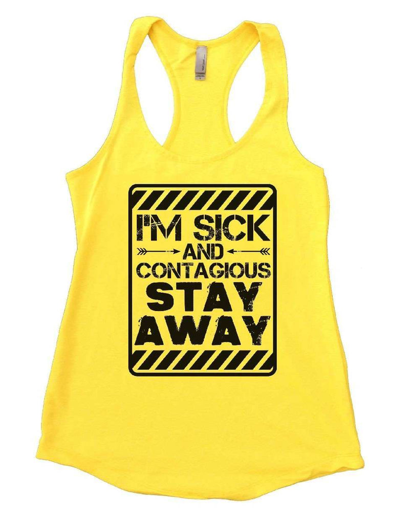 I'M SICK AND CONTAGIOUS STAY AWAY Womens Workout Tank Top Funny Shirt Small / Yellow