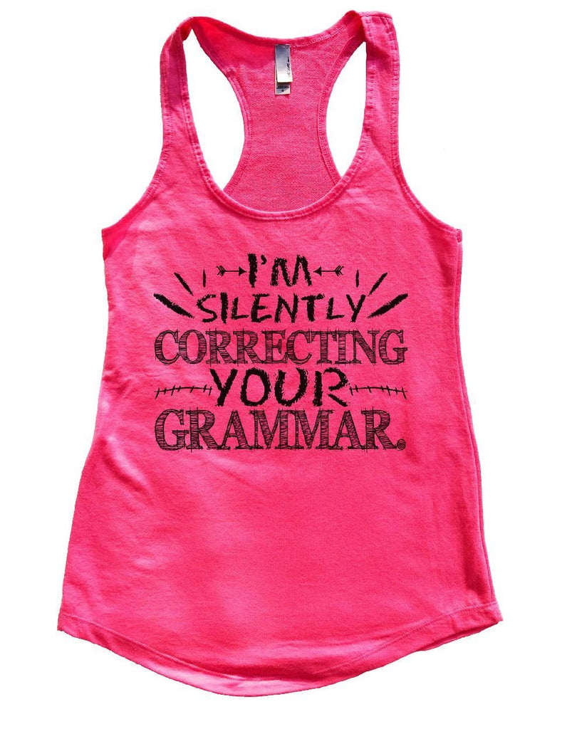 I'M SILENTLY CORRECTING YOUR GRAMMAR. Womens Workout Tank Top - FunnyThreadz.com