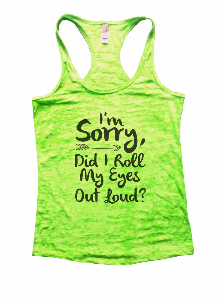 I'm Sorry, Did I Roll My Eyes Out Loud? Burnout Tank Top By Funny Threadz Funny Shirt Small / Neon Green