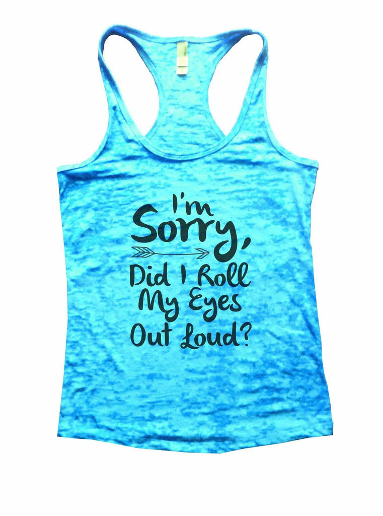 I'm Sorry, Did I Roll My Eyes Out Loud? Burnout Tank Top By Funny Threadz Funny Shirt Small / Tahiti Blue