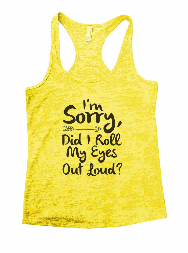 I'm Sorry, Did I Roll My Eyes Out Loud? Burnout Tank Top By Funny Threadz Funny Shirt Small / Yellow