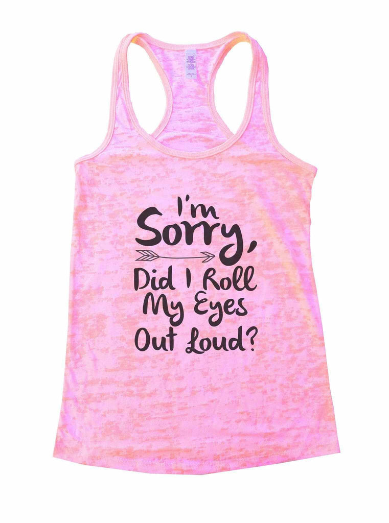 I'm Sorry, Did I Roll My Eyes Out Loud? Burnout Tank Top By Funny Threadz Funny Shirt Small / Light Pink