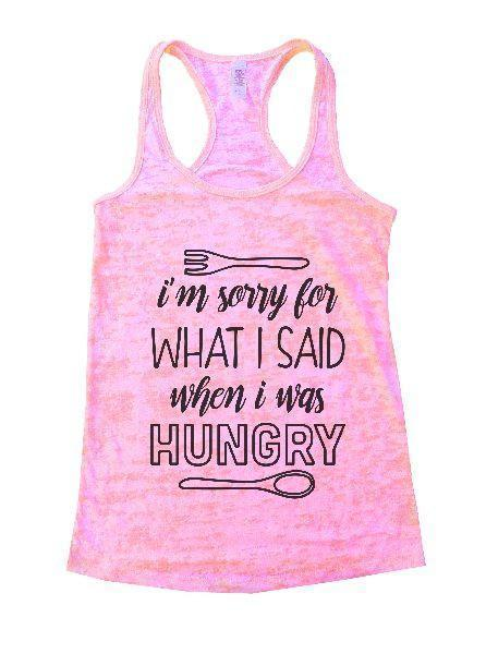 I'm Sorry For What I Said When I Was Hungry Burnout Tank Top By Funny Threadz Funny Shirt Small / Light Pink