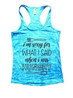 I'm Sorry For What I Said When I Was Hungry Burnout Tank Top By Funny Threadz Funny Shirt Small / Tahiti Blue