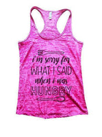 I'm Sorry For What I Said When I Was Hungry Burnout Tank Top By Funny Threadz Funny Shirt Small / Shocking Pink