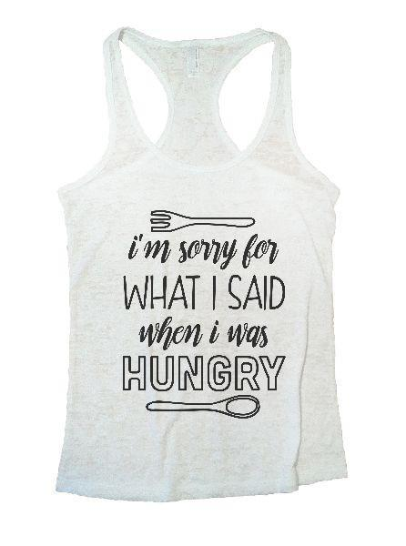 I'm Sorry For What I Said When I Was Hungry Burnout Tank Top By Funny Threadz Funny Shirt Small / White