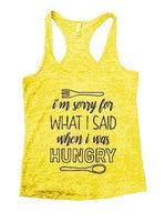 I'm Sorry For What I Said When I Was Hungry Burnout Tank Top By Funny Threadz Funny Shirt Small / Yellow