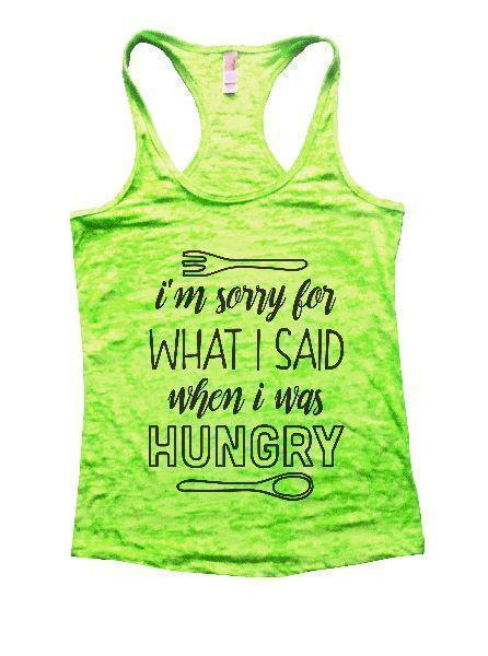I'm Sorry For What I Said When I Was Hungry Burnout Tank Top By Funny Threadz Funny Shirt Small / Neon Green