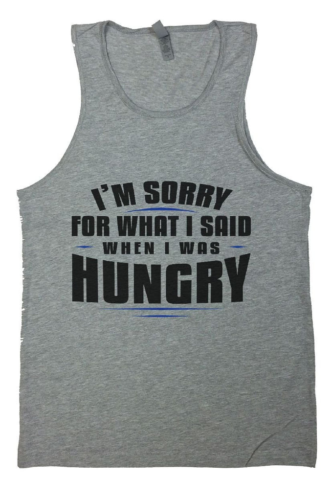 I'm Sorry For What I Said When I Was Hungry Mens Tank Top By Funny Threadz Funny Shirt Small / Grey