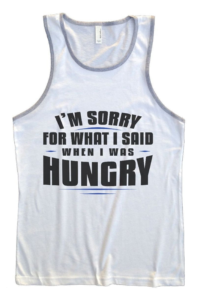 I'm Sorry For What I Said When I Was Hungry Mens Tank Top By Funny Threadz Funny Shirt Small / White