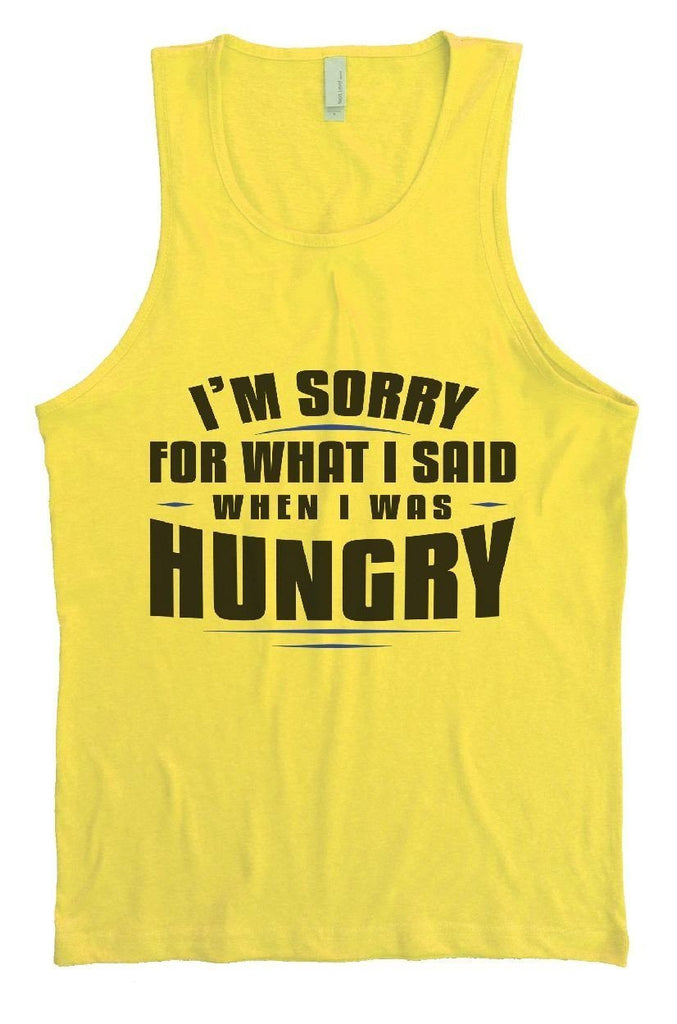 I'm Sorry For What I Said When I Was Hungry Mens Tank Top By Funny Threadz Funny Shirt Small / Yellow
