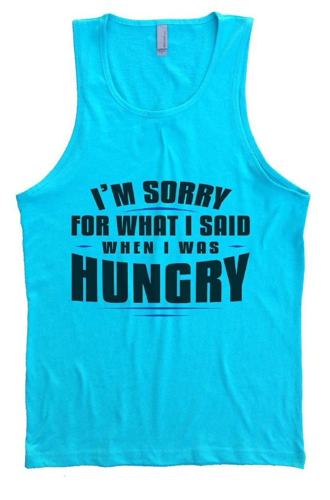 I'm Sorry For What I Said When I Was Hungry Mens Tank Top By Funny Threadz Funny Shirt Small / Tahiti Blue