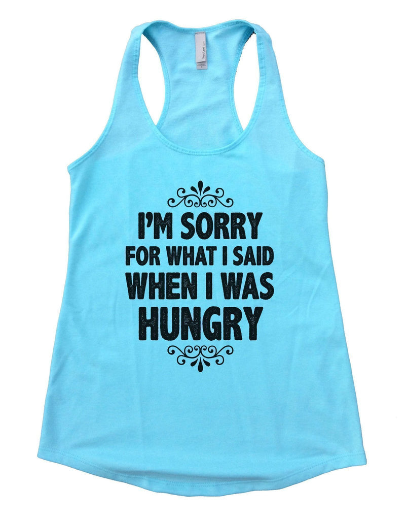 I'm Sorry For What I Said When I Was Hungry Womens Workout Tank Top Funny Shirt Small / Cancun Blue
