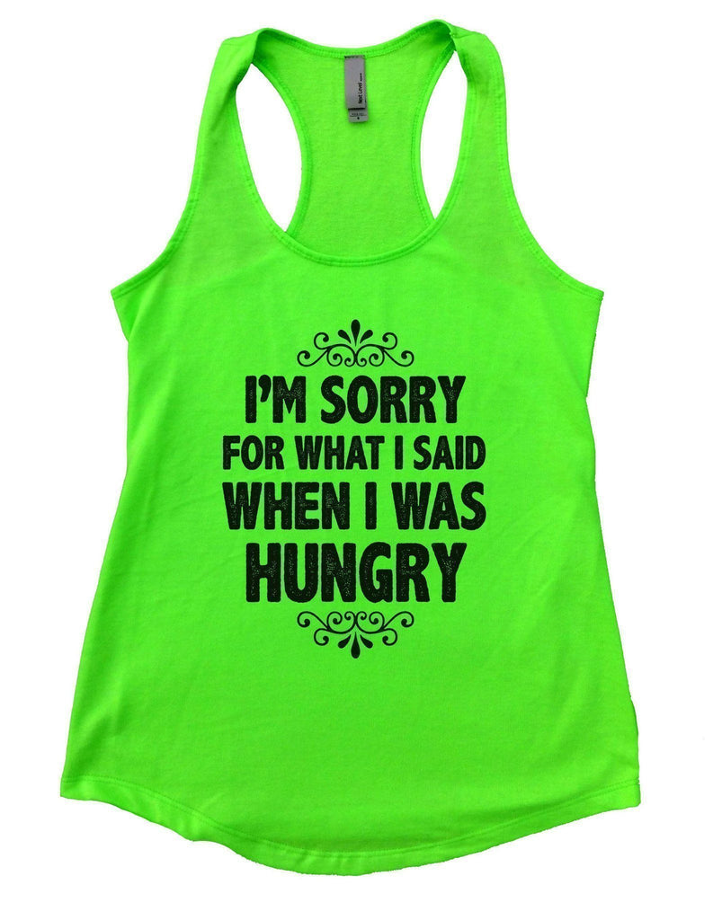 I'm Sorry For What I Said When I Was Hungry Womens Workout Tank Top Funny Shirt Small / Neon Green