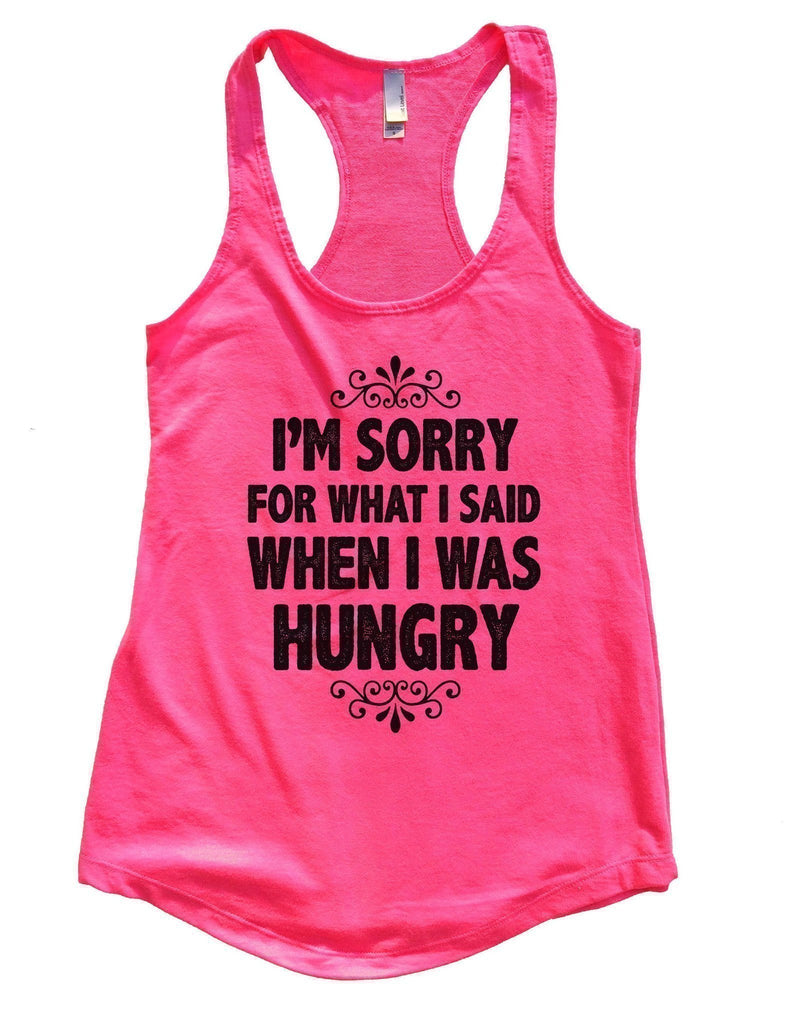 I'm Sorry For What I Said When I Was Hungry Womens Workout Tank Top Funny Shirt Small / Hot Pink