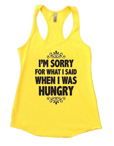 I'm Sorry For What I Said When I Was Hungry Womens Workout Tank Top Funny Shirt Small / Yellow