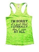 I'm Sorry It's Just That I Literally Don't Care At All Burnout Tank Top By Funny Threadz Funny Shirt Small / Neon Green