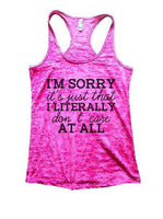 I'm Sorry It's Just That I Literally Don't Care At All Burnout Tank Top By Funny Threadz Funny Shirt Small / Shocking Pink