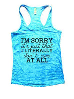 I'm Sorry It's Just That I Literally Don't Care At All Burnout Tank Top By Funny Threadz Funny Shirt Small / Tahiti Blue
