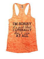 I'm Sorry It's Just That I Literally Don't Care At All Burnout Tank Top By Funny Threadz Funny Shirt Small / Neon Orange