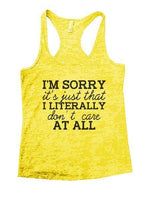 I'm Sorry It's Just That I Literally Don't Care At All Burnout Tank Top By Funny Threadz Funny Shirt Small / Yellow