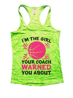 I'm The Girl Your Coach Warned You About Burnout Tank Top By Funny Threadz Funny Shirt Small / Neon Green