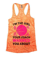 I'm The Girl Your Coach Warned You About Burnout Tank Top By Funny Threadz Funny Shirt Small / Neon Orange