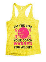 I'm The Girl Your Coach Warned You About Burnout Tank Top By Funny Threadz Funny Shirt Small / Yellow