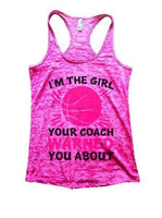 I'm The Girl Your Coach Warned You About Burnout Tank Top By Funny Threadz Funny Shirt Small / Shocking Pink