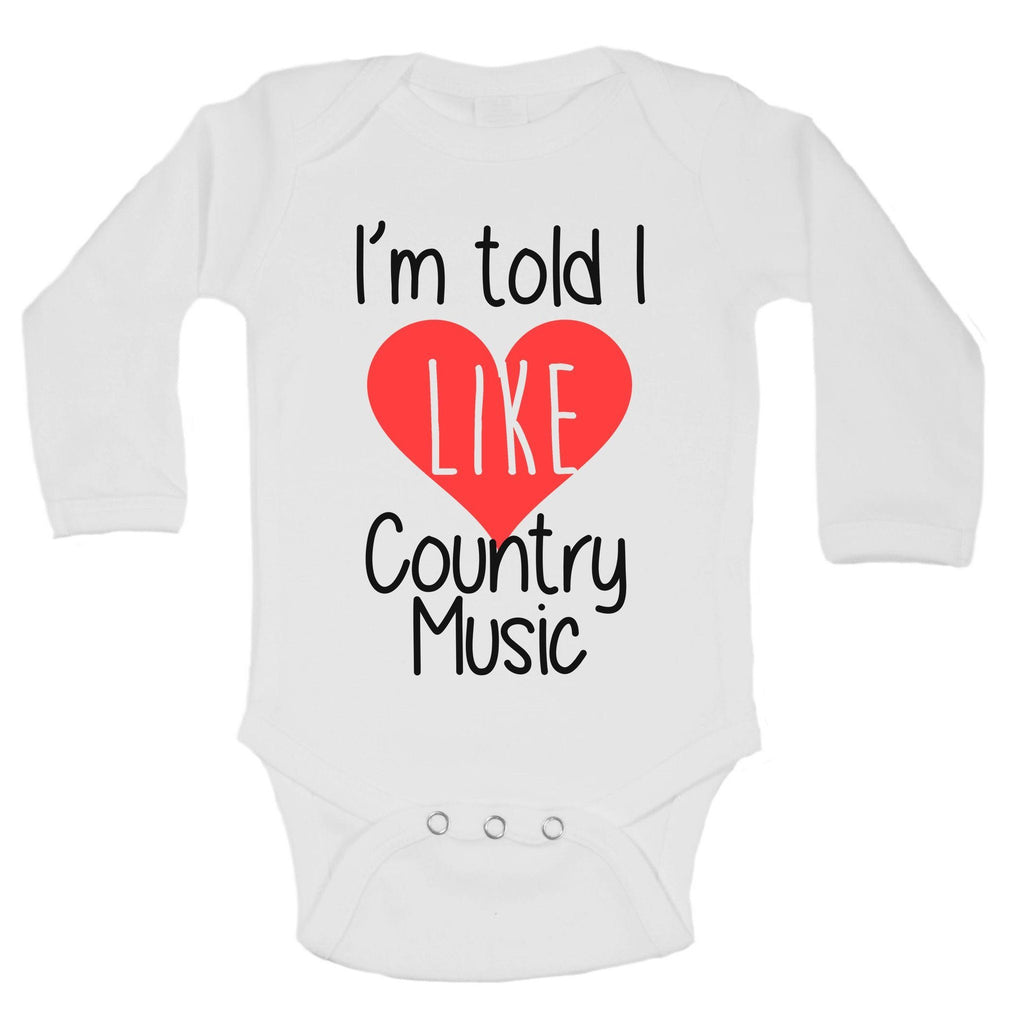 I'm Told I Like Country Music Funny Kids Onesie Funny Shirt Long Sleeve 0-3 Months