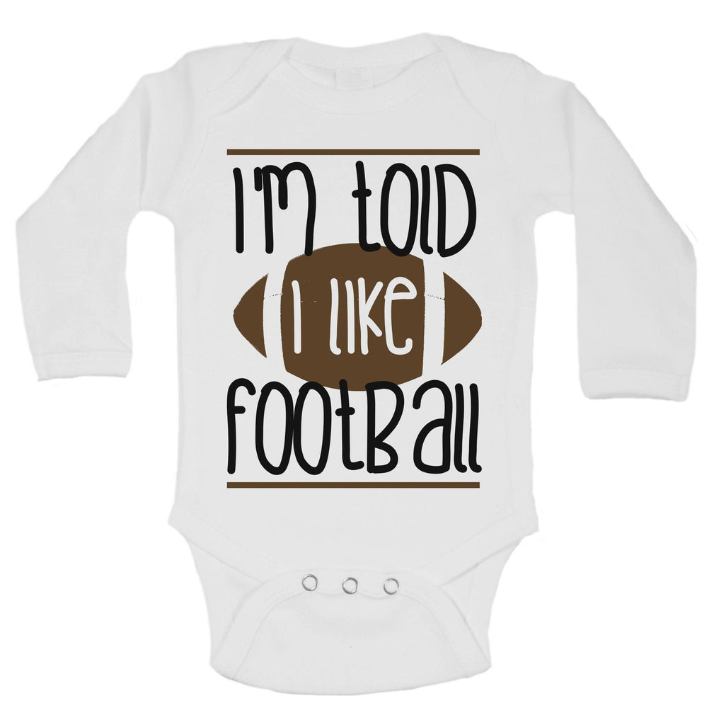 I'm Told I Like Football Funny Kids Onesie Funny Shirt Long Sleeve 0-3 Months