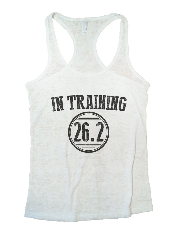 In Training 26.2 Burnout Tank Top By Funny Threadz Funny Shirt Small / White