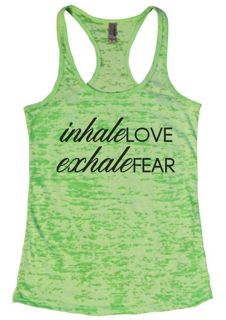 Inhale Love Exhale Fear Burnout Tank Top By Funny Threadz Funny Shirt Small / Neon Green