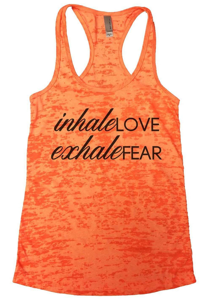 Inhale Love Exhale Fear Burnout Tank Top By Funny Threadz Funny Shirt Small / Neon Orange