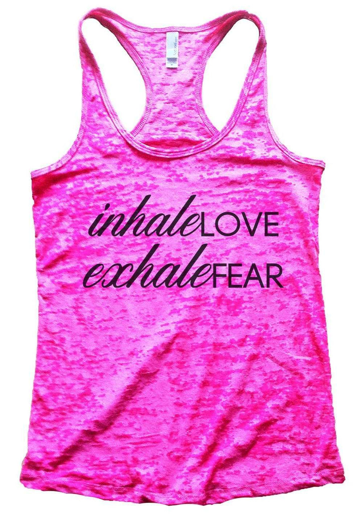 Inhale Love Exhale Fear Burnout Tank Top By Funny Threadz Funny Shirt Small / Shocking Pink