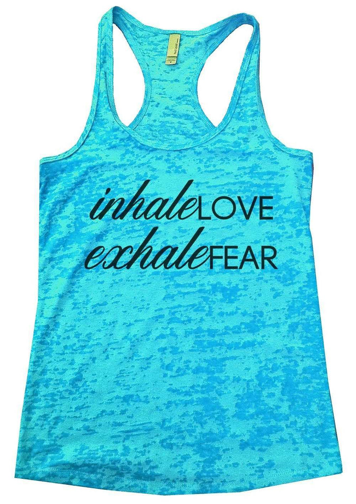 Inhale Love Exhale Fear Burnout Tank Top By Funny Threadz Funny Shirt Small / Tahiti Blue