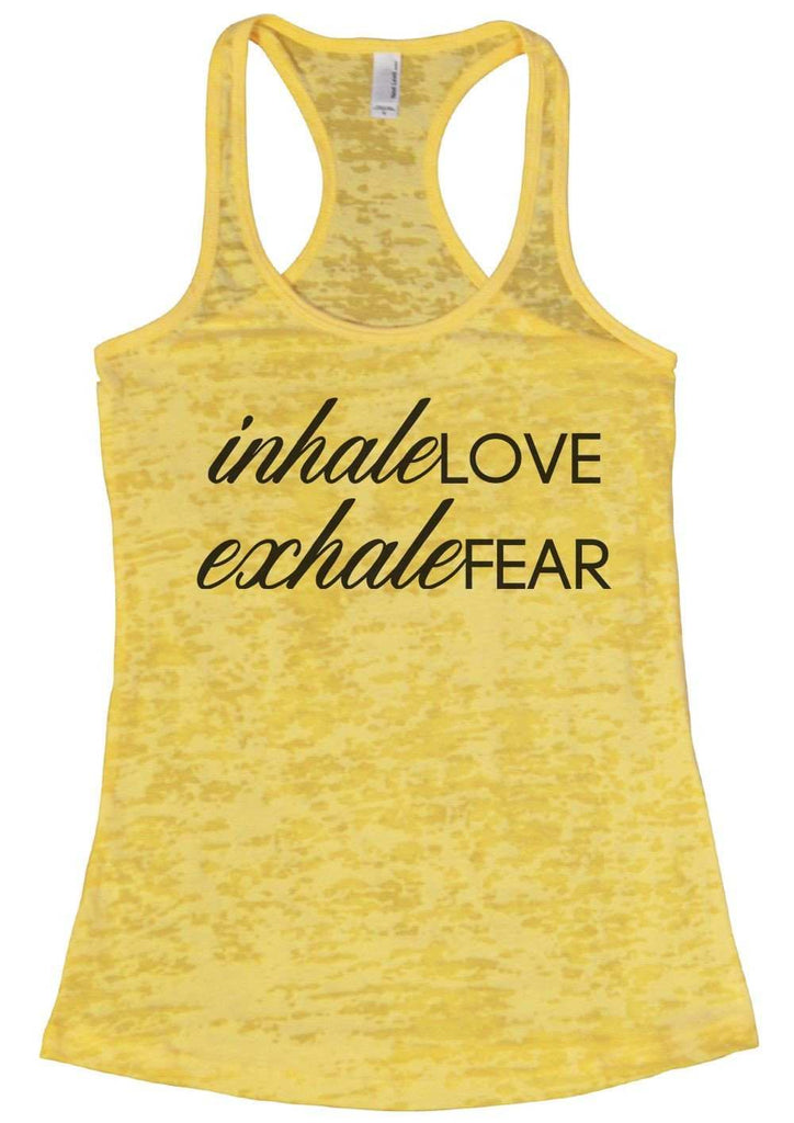 Inhale Love Exhale Fear Burnout Tank Top By Funny Threadz Funny Shirt Small / Yellow