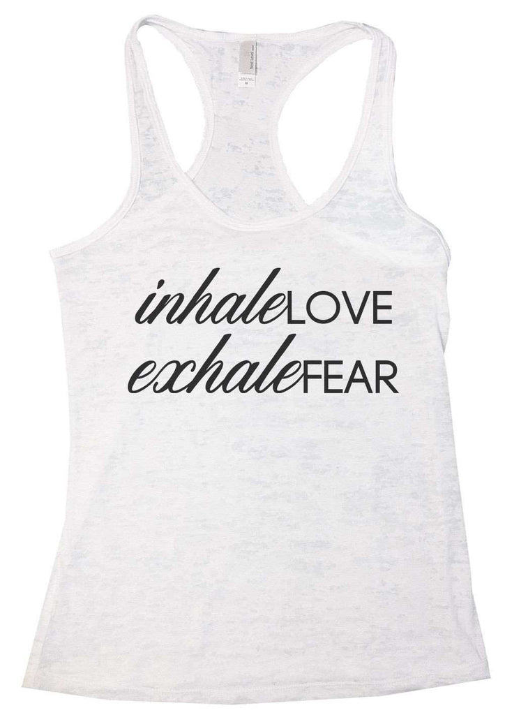 Inhale Love Exhale Fear Burnout Tank Top By Funny Threadz Funny Shirt Small / White