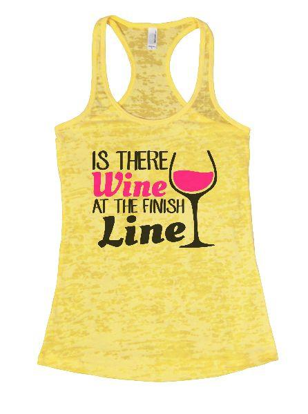 Is There Wine At The Finish Line Burnout Tank Top By Funny Threadz Funny Shirt Small / Yellow
